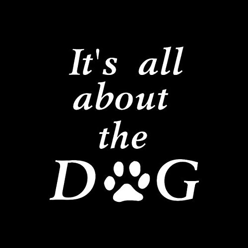 DecalDestination Its All About The Dog Decal White Choose Size