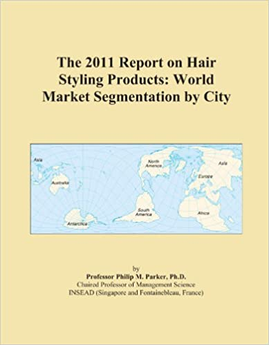 The 2011 Report on Hair Styling Products: World Market Segmentation by City