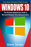 Windows 10: The Ultimate Updated User Guide to Microsoft Windows 10 (2016 updated user guide, tips and tricks, user manual, user guide, Windows 10) (windows,guide,general,guide,all) (Volume 3)