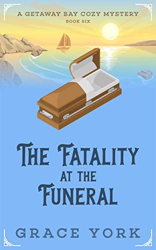 The Fatality at the Funeral (Getaway Bay Cozy Mystery Series Book 6) by [York, Grace]