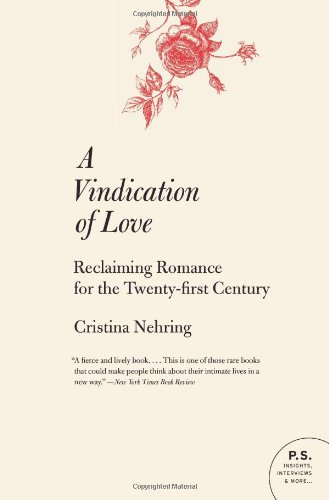 Read Online A Vindication of Love: Reclaiming Romance for the Twenty-first Century (P.S.) PDF