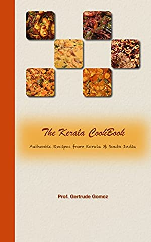 The Kerala Cook Book: Authentic Recipes from Kerala & South India (Kerala South India)