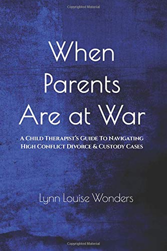 Pdf Parenting When Parents Are at War: A Child Therapist's Guide To Navigating High Conflict Divorce & Custody Cases