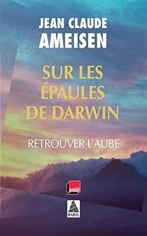 Sur les épaules de Darwin : Retrouver l'aube par Ameisen