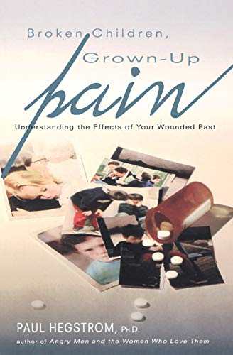(Broken Children, Grown-Up Pain (Revised): Understanding the Effects of Your Wounded)