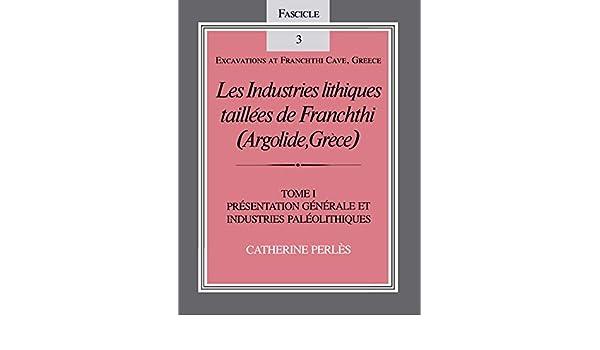 Argolide, Gr/èce Volume 1: Pr/ésentation g/én/érale et industries Pal/éolithiques Fascicle 3 Les Industries lithiques taill/ées de Franchthi