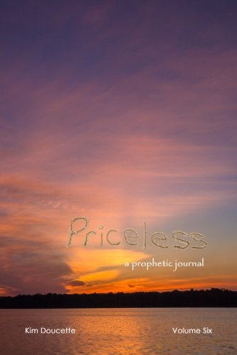 Download Priceless Volume Six: a prophetic journal (Volume 6) PDF