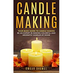 Candle Making: Beginners Guide: Your Basic Guide t
