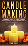 Candle Making: Beginners Guide: Be an Expert in Making Colorful and Aromatic Candles At Home (Candle Making for Beginners,Candle Making Business, Colorful … DIY Candle Making, Homemade Candles)