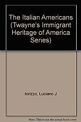 The Italian Americans (Twayne's Immigrant Heritage of America Series)