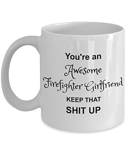 Firefighter Girlfriend - You're Awesome- Funny Coffee Gift Cup