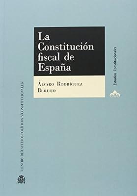 La Constitución fiscal de España Estudios Constitucionales: Amazon.es: Rodríguez Bereijo, Álvaro: Libros