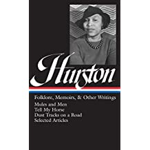 Zora Neale Hurston: Folklore, Memoirs, & Other Writings (LOA #75): Mules and Men / Tell My Horse / Dust Tracks on a Road / essays