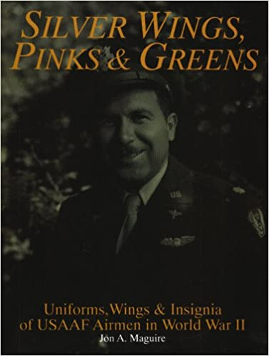 Book Silver Wings, Pinks & Greens: Uniforms, Wings and Insignia of USAAF Airmen in World War II (Schiffer Military History)