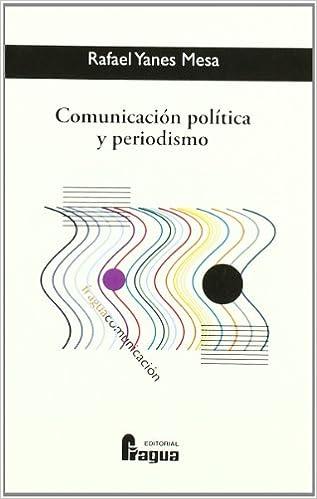Comunicación política y periodismo : apuntes para la eficacia del mensaje persuasivo: Amazon.es: Rafael Yanes Mesa: Libros