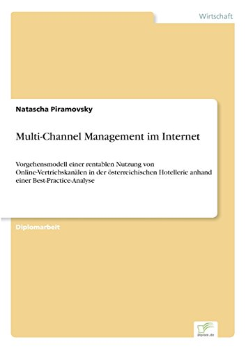Multi-Channel Management im Internet Vorgehensmodell einer rentablen Nutzung von Online-Vertriebskanälen in der österreichischen Hotellerie anhand einer Best-Practice-Analyse  [Piramovsky, Natascha] (Tapa Blanda)
