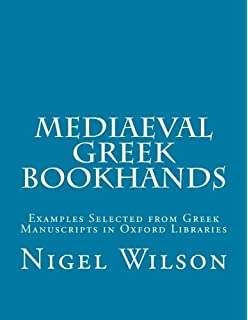 Mediaeval Greek Bookhands: Examples Selected from Greek Manuscripts in Oxford Libraries (Medieval Academy Books