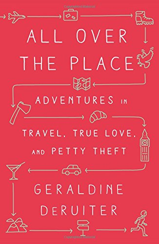 All Over the Place: Adventures in Travel, True Love, and Petty Theft cover
