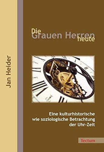 """Price comparison product image Die """"Grauen Herren"""" heute. Eine kulturhistorische wie soziologische Betrachtung der Uhr-Zeit"""