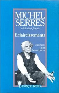 Éclaircissements : cinq entretiens avec Bruno Latour, Serres, Michel