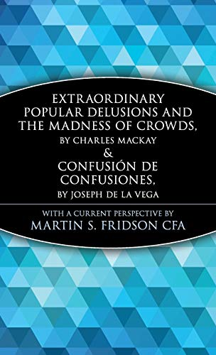 Extraordinary Popular Delusions and the Madness of Crowds & Confusión de Confusiones (Wiley Investment Classics) (Extraordinary Delusions And The Madness Of Crowds)