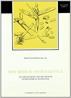 New Beer in an Old Bottle. Eduard Buchner and the Growth of Biochemical Knowledge.