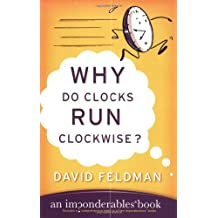 Why Do Clocks Run Clockwise?: Mysteries of Everyday Life Explained (Imponderables Series)
