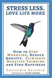 Stress Less. Love Life More.: How to Stop Worrying, Reduce Anxiety, Eliminate Negative Thinking and Find Happiness (The Art of Living)