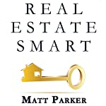 Real Estate Smart: The New Home Buying Guide | Matt Parker