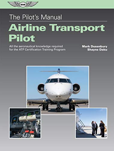 The Pilot's Manual: Airline Transport Pilot: All the aeronautical knowledge required for the ATP Certification Training Program (The Pilot's Manual Series) (Training Pilot Airplane)