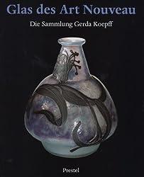 Glas des Art Nouveau: Die Sammlung Gerda Koepff