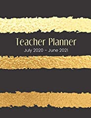 Teacher Planner : July 2020 - June 2021: Academic Year Planner Organizer Calendar For Daily, Weekly & Monthly Lesson Plans: