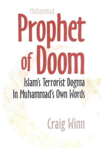 Prophet of Doom: Islam's Terrorist Dogma in Muhammad's Own Words