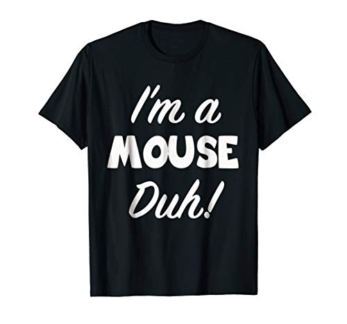 Im a Mouse Duh Shirt Holiday Costume Party Tshirt Gift Idea