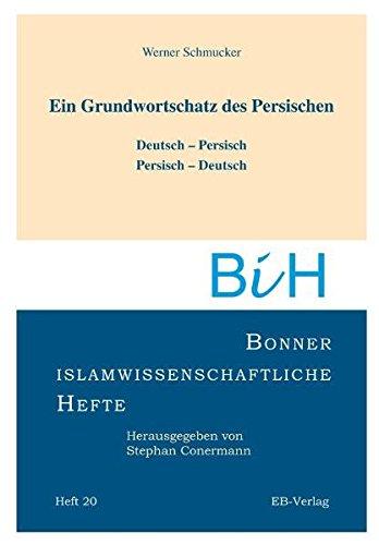 Grundwortschatz des Persischen: Deutsch-Persisch - Persisch Deutsch (Bonner islamwissenschaftliche Hefte) Taschenbuch – 20. September 2011 Werner Schmucker EB-Verlag 3868930396 9783868930399