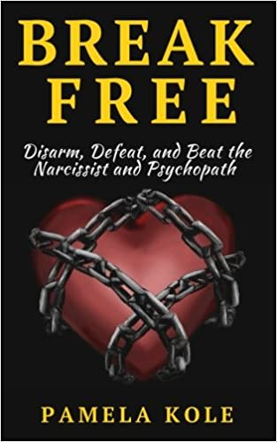 Amazon com: Break Free: Disarm, Defeat, and Beat The Narcissist and