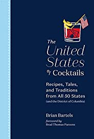 The United States of Cocktails: Recipes, Tales, and Traditions from All 50 States (and the District of Columbi