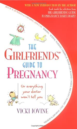 the girlfriends guide to pregnancy vicki iovine 9780671021764 rh amazon com Pregnancy Books Vicki Iovine Blog