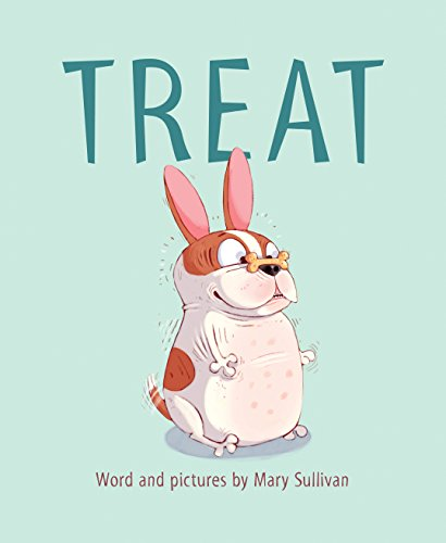 Treat by Mary Sullivan a new dog in town who guarantees giggles