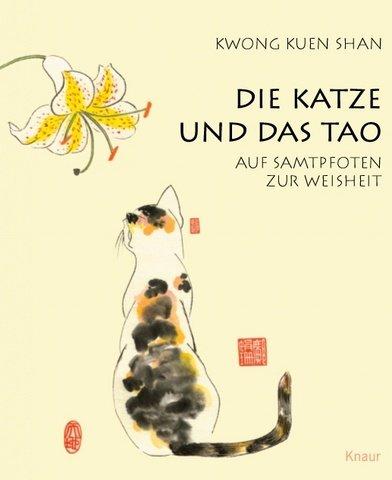 Die Katze und das Tao: Auf Samtpfoten zur Weisheit