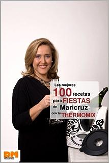 Las mejores 100 recetas para fiestas de Maricruz con tu Thermomix (Spanish Edition)