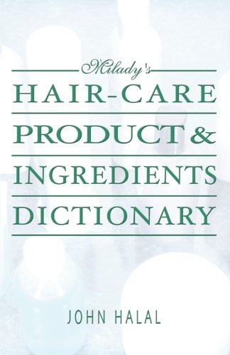 Hair-Care Product and Ingredients Dictionary (Milady's Hair Care Product Ingredients Dictionary)