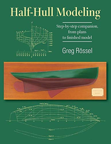 Half-Hull Modeling: Step-by-step companion, from plans to finished -