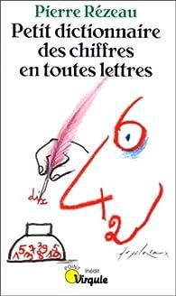 Petit dictionnaire des chiffres en toutes lettres par Pierre Rézeau