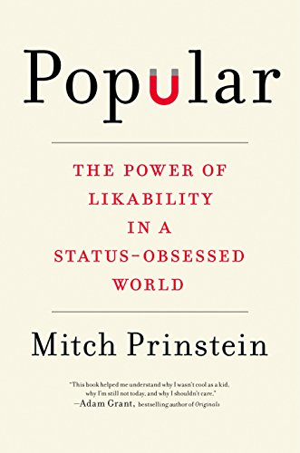 Popular: The Power of Likability in a Status-Obsessed - Popular Usa In