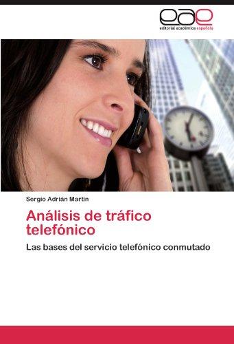 Analisis de trafico telefonico: Las bases del servicio telefonico conmutado (Spanish Edition) [Sergio Adrian Martin] (Tapa Blanda)