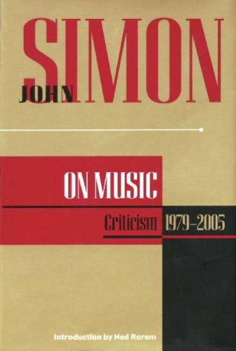 John Simon On Music : Criticism 1979-2005 (John Simon On--) (Applause Books)