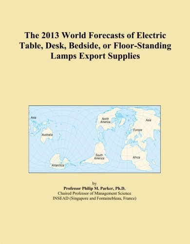 The 2013 World Forecasts of Electric Table, Desk, Bedside, or Floor-Standing Lamps Export - Forecast Lamp Table