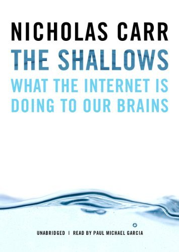 By Nicholas Carr: The Shallows: What the Internet Is Doing to Our Brains [Audiobook]