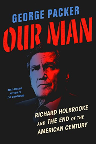 Ebook cover from Our Man: Richard Holbrooke and the End of the American Century by George Packer